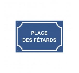 """Plaque de rue humoristique en alu """" Place des fêtards """""""