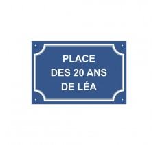 """Plaque de rue humoristique en alu """" Place des 20 ans de Léa """""""